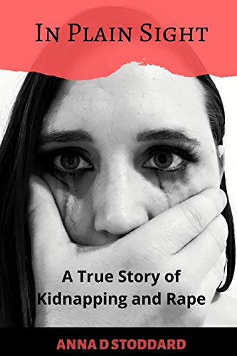 In Plain Sight: A True Story of Kidnapping and Rape