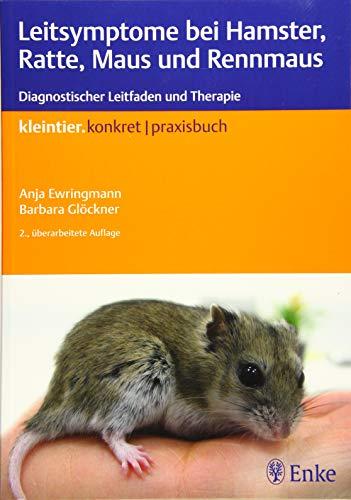 Leitsymptome bei Hamster, Ratte, Maus und Rennmaus: Diagnostischer Leitfaden und Therapie (Kleintier konkret)