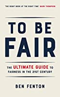 To Be Fair: The Ultimate Guide to Fairness in the 21st Century