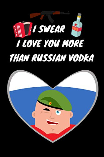 I Swear I Love You More Than Russian Vodka: Gag Notebook Gif...