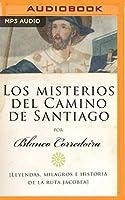 Los misterios del Camino de Santiago: Leyendas, Milagros E Historia De La Ruta Jacobea