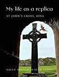 My Life as a Replica: St John's Cross, Iona