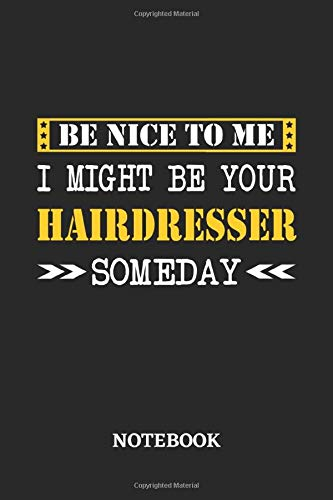 Be nice to me, I might be your Hairdresser someday Notebook: 6x9 inches - 110 dotgrid pages • Greatest Passionate working Job Journal • Gift, Present Idea