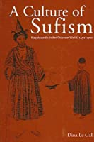 A Culture of Sufism: Naqshbandis in the Ottoman World, 1450-1700 (Suny Series in Medieval Middle East History)