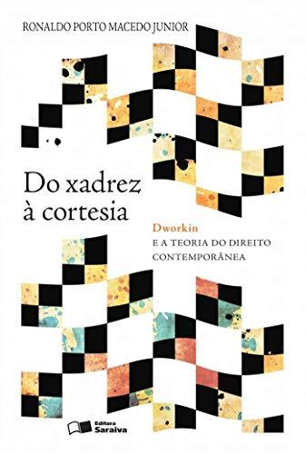 Do xadrez à cortesia: Dworkin e a teoria do direito contemporânea - 1ª edição de 2013