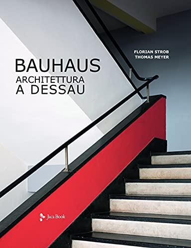 Bauhaus. Architettura a Dessau. Ediz. illustrata