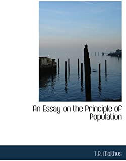 An Essay on the Principle of Population: AS IT AFFECTS THE FUTURE IMPROVEMENT OF SOCIETY WI