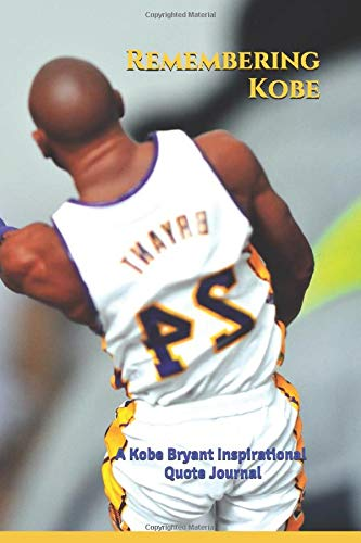 Remembering Kobe: Kobe Bryant memorial Journal/ 70 Inspiring and Funny Kobe Bryant Quotes on all pages/ Kobe Watermarked Pages/70 Black Lined Pages: Kobe Bryant journal