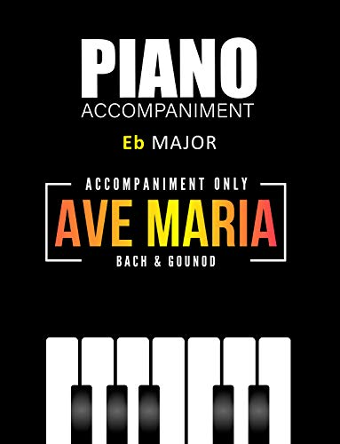Ave Maria – Bach & Gounod * Piano Accompaniment ONLY * Medium Level Sheet Music * Video Tutorial: Beautiful Classical Song for singer, clarinetist, trumpeter, ... violinist and other (English Edition)