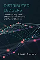 Distributed Ledgers: Design and Regulation of Financial Infrastructure and Payment Systems