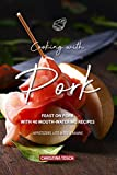 Cooking with Pork: Feast on Pork with 40 Mouth-Watering Recipes - Appetizers, Lite Bites Mains