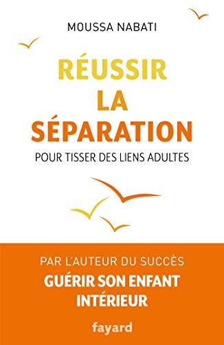 Réussir la séparation : Pour tisser des liens adultes (Documents)