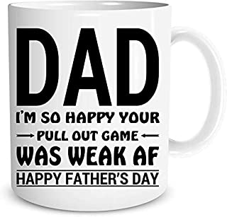 VRFUN Dad I'm So Happy Your Pull Out Game was Weak AF - Happy Fathers Day Mug - Great Gift for Dad Mug, Boss, Mom, Dad, Siblings, Grandfather, Grandma Friends Funny Fathers Mug