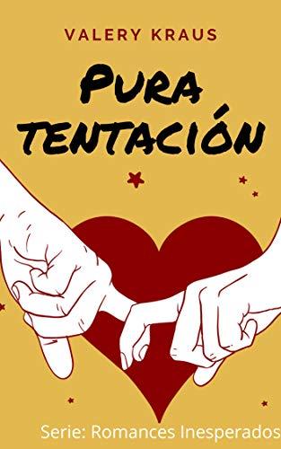 Pura tentación (Romances Inesperados nº 5) de Valery Kraus