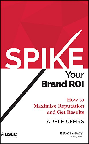 Spike your Brand ROI: How to Maximize Reputation and Get Results (ASAE/Jossey-Bass Series) (English Edition)