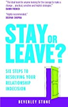 Stay or Leave?: 6 Steps to Make the Right Decision About Your Relationship