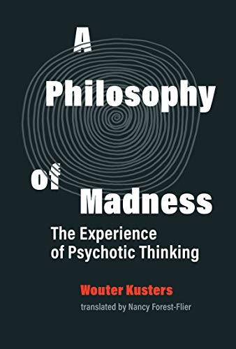 Compare Textbook Prices for A Philosophy of Madness: The Experience of Psychotic Thinking  ISBN 9780262044288 by Kusters, Wouter,Forest-Flier, Nancy