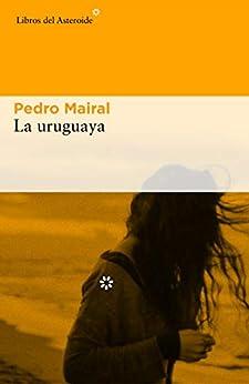 La uruguaya (Libros del Asteroide nº 176) PDF EPUB Gratis descargar completo