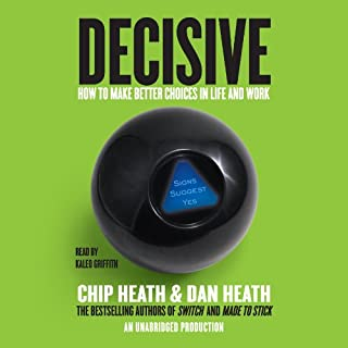 Decisive     How to Make Better Choices in Life and Work              By:                                                                                                                                 Chip Heath,                                                                                        Dan Heath                               Narrated by:                                                                                                                                 Kaleo Griffith                      Length: 9 hrs and 9 mins     1,300 ratings     Overall 4.3