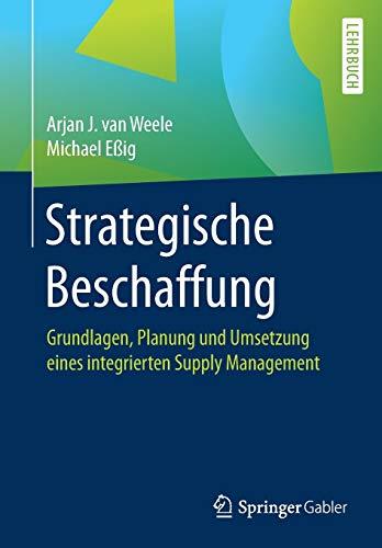 Strategische Beschaffung: Grundlagen, Planung und Umsetzung eines integrierten Supply Management