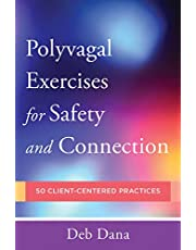 PolyvagalExercises for Safety and Connection: 50 Client-Centered Practices (Norton Series on Interpersonal Neurobiology)