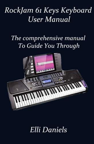 Rockjam 61 keys Keyboard user manual: The comprehensive manual to guide you through