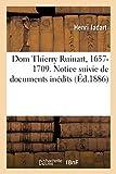Dom Thierry Ruinart, 1657-1709. Notice suivie de documents inédits: Sur Sa Famille, Sa Vie, Ses Oeuvres, Ses Relations Avec D. Mabillon (Religion)