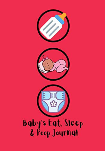Baby's Eat, Sleep & Poop Journal: Daily Childcare Journal, Health Record, Sleeping Schedule Log, Meal Recorder to be completed in order to keep track ... gift for your Pregnant Friend's Baby Shower.