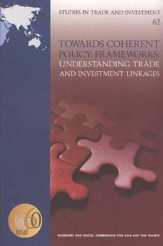 Towards Coherent Policy Frameworks: Understanding Trade and Investment Linkages (Studies in Trade and Investment, Band 62)