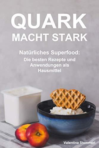 Quark macht stark: Natürliches Superfood: Die besten Rezepte und Anwendungen als Hausmittel