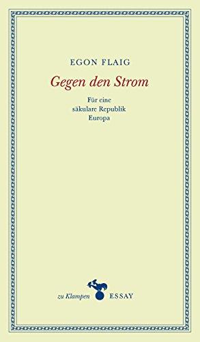 Gegen den Strom: Für eine säkulare Republik Europa (zu Klampen Essays 2)