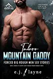 Taboo Mountain Daddy: Forced Big Rough Men Sex Stories: Erotic Enemies to Lovers Older Younger Women Romance Novel (Virgin Pregnancy Steamy Age-Gap Explicit Adults)