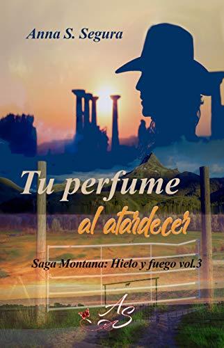 Tu perfume al atardecer (Saga. Hielo y fuego nº 3)