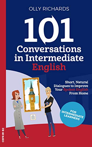 101 Conversations in Intermediate English: Short Natural Dialogues to Boost Your Confidence & Improve Your Spoken English (101 Conversations in English Book 2) (English Edition)