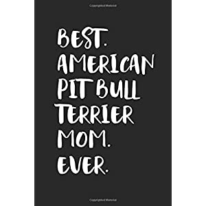 Best American Pit Bull Terrier Mom Ever: Funny Notebook | Unique Journal For Proud Dog Moms | Dot Grid | 120 Dotted Pages | 6x9 | Journaling Gift Idea For Women & Girls | Individual Note Book, Notepad 43