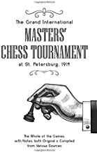 The Grand International Masters' Chess Tournament at St. Petersburg 1914: The Whole of the Games, with Notes, both Origina...