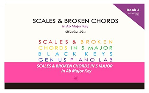 GENIUS Piano Technique Series in Ab Major, Piano Scales and Broken Chords Book 3, Excellent learning Piano Keyboard, Good for start your own music, Easy ... and Broken Chord Book) (English Edition)