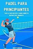 Pádel para Principiantes: Todo lo que Necesita Saber sobre el Deporte del Momento