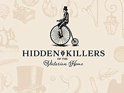 Hidden Killers of the Victorian Home from
