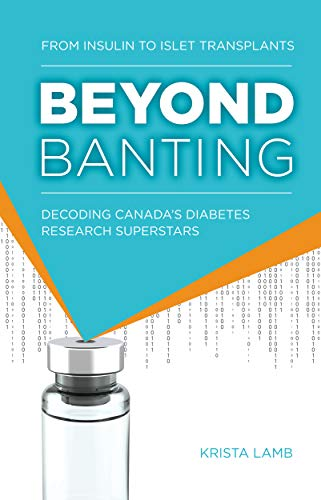Beyond Banting: From Insulin to Islet Transplants, Decoding Canada's Diabetes Research Superstars (English Edition)