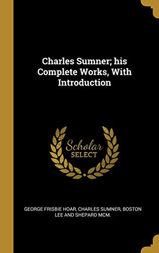 CHARLES SUMNER HIS COMP WORKS