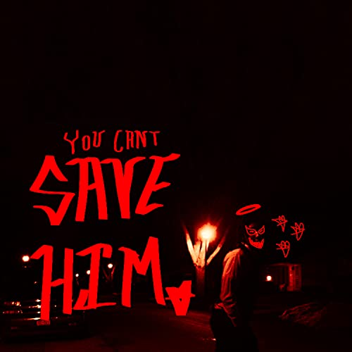 YOU CAN'T SAVE HIM [Explicit]