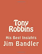 Tony Robbins: His Best Insights (tony robbins, anthony robbins, unleash the power within, unlimited power, bandler, nlp, hypnosis, success) (Volume 1)