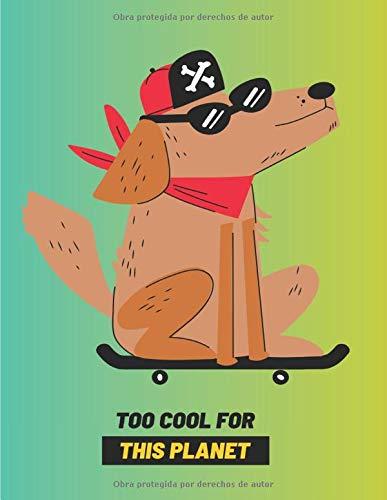 TOO COOL FOR THIS PLANET: Cuaderno rayado en blanco, para amantes de los perros | 7 x 10 pulgadas | Funda blanda | regalo perfecto para dueños de perros | Perfecto para escribir