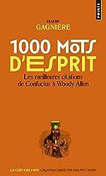 1000 mots d'esprit - Les Meilleures citations, de Confucius à Woody Allen de Claude Gagniere