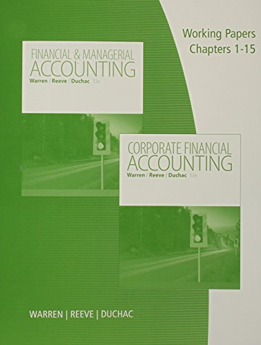 Working Papers, Volume 1, Chapters 1-15 for Warren/Reeve/Duchac's Corporate Financial Accounting, 13th + Financial & Man