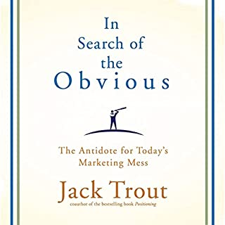 In Search of the Obvious     The Antidote for Today's Marketing Mess              Written by:                                                                                                                                 Jack Trout                               Narrated by:                                                                                                                                 Sean Pratt                      Length: 6 hrs and 42 mins     Not rated yet     Overall 0.0