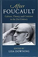 After Foucault: Culture, Theory, and Criticism in the 21st Century (After Series)