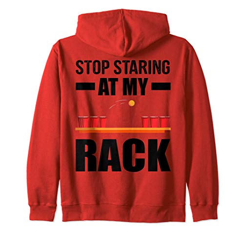 Stop Staring At My Rack Funny Beer Pong Gift Zip Hoodie