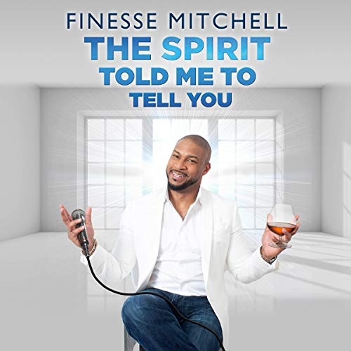 Finesse Mitchell: The Spirit Told Me to Tell You                   By:                                                                                                                                 Finesse Mitchell                               Narrated by:                                                                                                                                 Finesse Mitchell                      Length: 57 mins     Not rated yet     Overall 0.0
